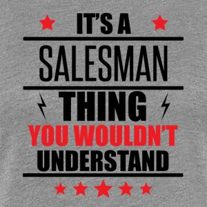 It's A Salesman Thing - Women's Premium T-Shirt
