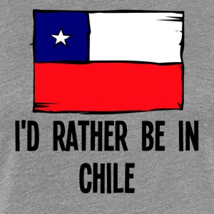 I'd Rather Be In Chile - Women's Premium T-Shirt
