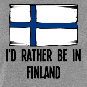 I'd Rather Be In Finland - Women's Premium T-Shirt