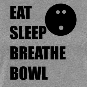 Eat Sleep Breathe Bowl - Women's Premium T-Shirt
