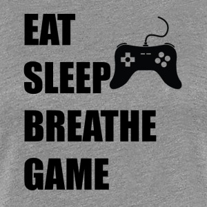 Eat Sleep Breathe Game - Women's Premium T-Shirt