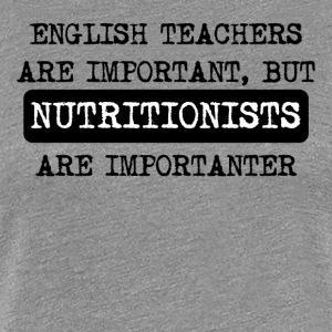 Nutritionists Are Importanter - Women's Premium T-Shirt