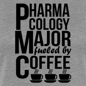 Pharmacology Major Fueled By Coffee - Women's Premium T-Shirt