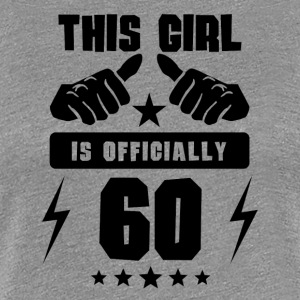 This Girl Is Officially 60 - Women's Premium T-Shirt