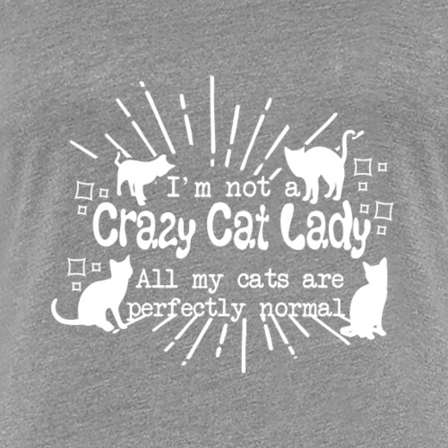 Im not a Crazy Cat Lady - Women's Premium T-Shirt