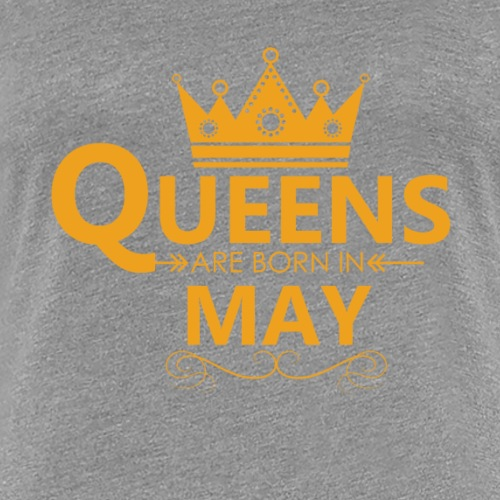 Women s Queens are born in MAY T Shirt - Women's Premium T-Shirt