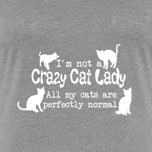 I'm not a Crazy Cat Lady - Women's Premium T-Shirt