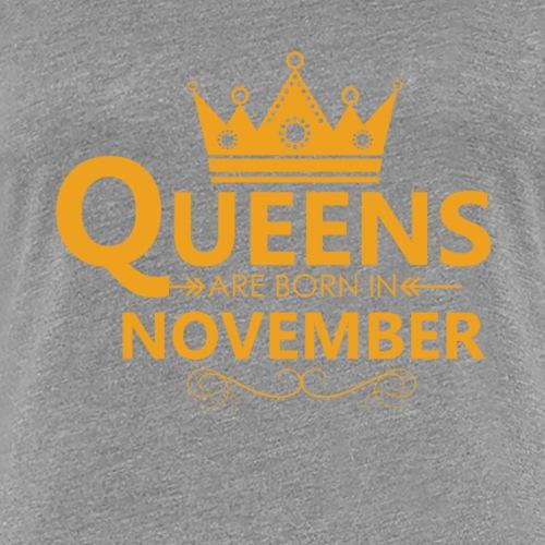 Women s Queens are born in NOVEMBER T Shirt - Women's Premium T-Shirt