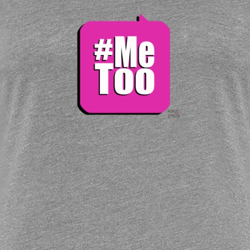 Me Too - Women's Premium T-Shirt