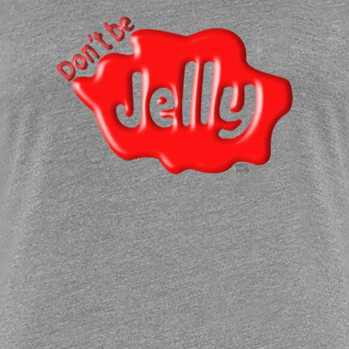 Don't Be Jelly - Women's Premium T-Shirt