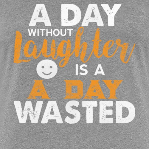 Laugh Every day - Women's Premium T-Shirt