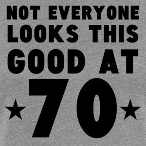 Not Everyone Looks This Good At 70 - Women's Premium T-Shirt