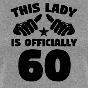 This Lady Is Officially 60 Years Old - Women's Premium T-Shirt