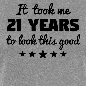 It Took Me 21 Years To Look This Good - Women's Premium T-Shirt
