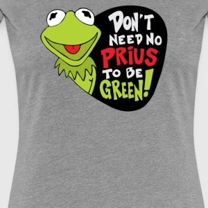 dont need o prius to bee green - Women's Premium T-Shirt