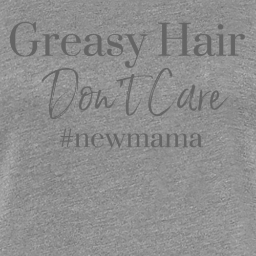 Greasy Hair Don't Care - Women's Premium T-Shirt