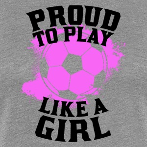 Shop play soccer like a girl gifts online spreadshirt for Soccer girl problems t shirts