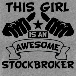 This Girl Is An Awesome Stockbroker - Women's Premium T-Shirt