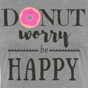 Donut Worry Be Happy 2 - Women's Premium T-Shirt