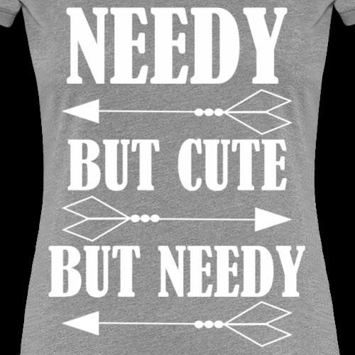 Needy But Cute - Women's Premium T-Shirt