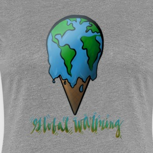 Global Warming - Women's Premium T-Shirt