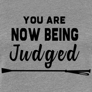 You Are Now Being Judged - Women's Premium T-Shirt