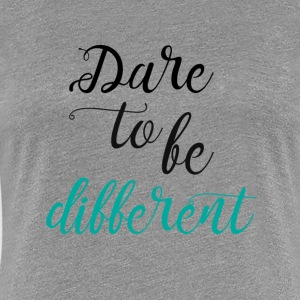 Dare to be Different - Women's Premium T-Shirt