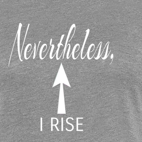 I Rise - Women's Premium T-Shirt