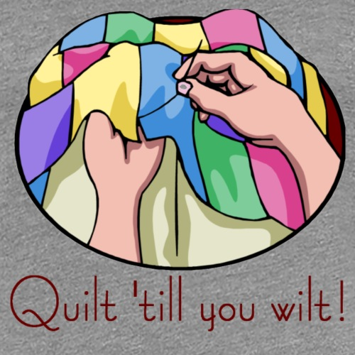 Quilt til you wilt t-shirts and gifts - Women's Premium T-Shirt