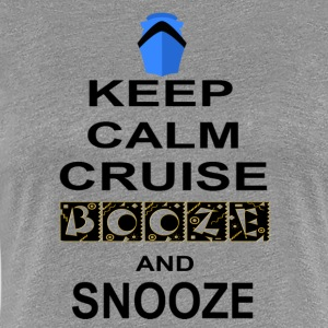 Keep Calm Cruise Booze and Snooze - Women's Premium T-Shirt