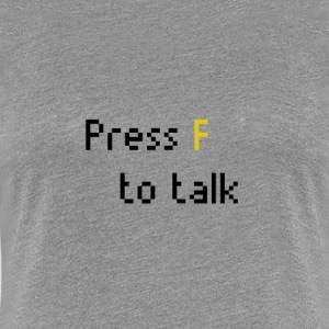 Press F to talk - Women's Premium T-Shirt
