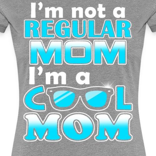 I am not a regular Mom, I am a cool Mom - Women's Premium T-Shirt