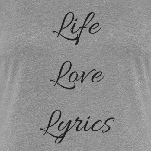 Life, Love, Lyrics - Women's Premium T-Shirt