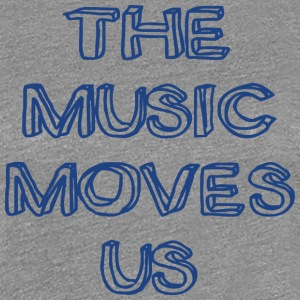 The Music Moves Us - Women's Premium T-Shirt