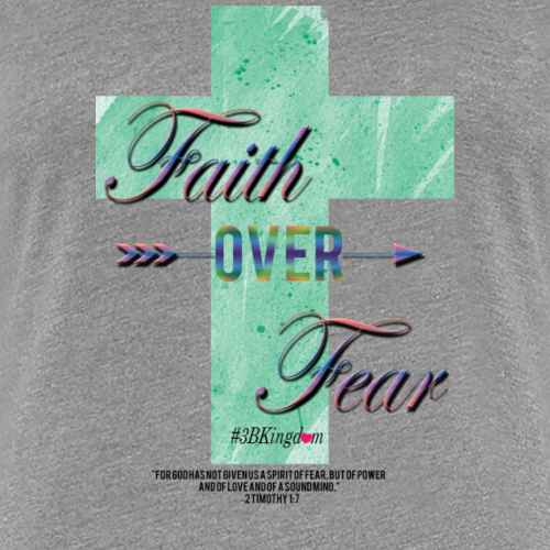 Faith over Fear - Women's Premium T-Shirt