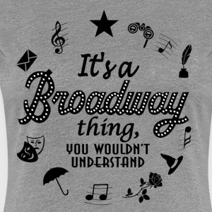 It's a Broadway thing - Women's Premium T-Shirt