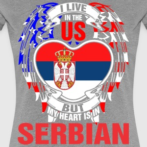 I Live In The Us But My Heart Is In Serbian - Women's Premium T-Shirt