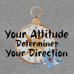 Your Attitude - Women's Premium T-Shirt