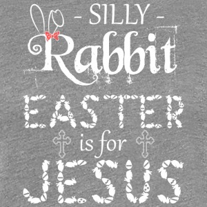 silly rabbit easter is for jesus - Women's Premium T-Shirt