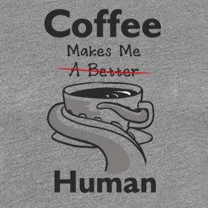 COFFEE = HUMANS - Women's Premium T-Shirt