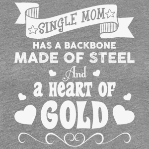 Single Mom Has A Backbone Made T Shirt - Women's Premium T-Shirt