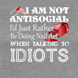 AntiSocial Id Just Rather Be Doing Nail Art - Women's Premium T-Shirt