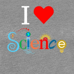 I Love Science - Women's Premium T-Shirt