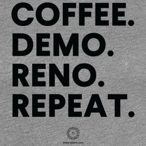 Coffee. Demo. Reno. Repeat. - Women's Premium T-Shirt