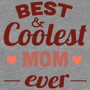 best_and_coolest_mom_ever - Women's Premium T-Shirt