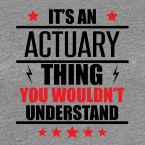 It's An Actuary Thing - Women's Premium T-Shirt