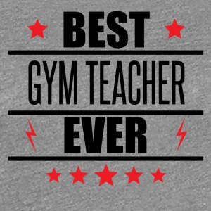 Best Gym Teacher Ever - Women's Premium T-Shirt