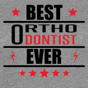 Best Orthodontist Ever - Women's Premium T-Shirt
