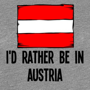 I'd Rather Be In Austria - Women's Premium T-Shirt