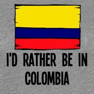 I'd Rather Be In Colombia - Women's Premium T-Shirt